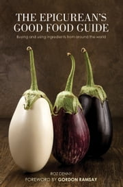 The Epicurean's Good Food Guide - Buying and using ingredients from around the world ebook by Roz Denny