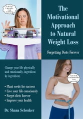 The Motivational Approach to Natural Weight Loss - Forgetting Diets Forever ebook by Shana Schenker