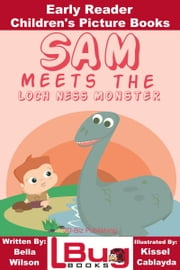 Sam Meets the Loch Ness Monster: Early Reader - Children's Picture Books ebook by Bella Wilson, Kissel Cablayda