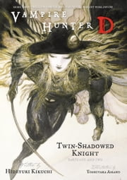 Vampire Hunter D Volume 13: Twin-Shadowed Knight Parts 1 & 2 ebook by Hideyuki Kikuchi,Yoshitaka Amano