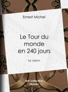 Le Tour du monde en 240 jours - Le Japon ebook by Ernest Michel