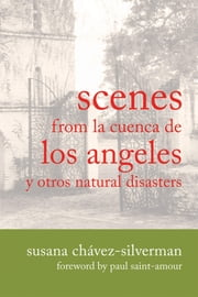 Scenes from la Cuenca de Los Angeles y otros Natural Disasters ebook by Chávez-Silverman, Susana