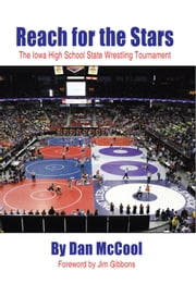 Reach for the Stars - The Iowa High School State Wrestling Tournament ebook by Dan McCool