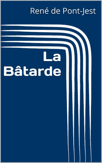 La Bâtarde ebook by René de Pont-Jest