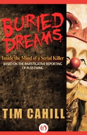 Buried Dreams - Inside the Mind of a Serial Killer ebook by Tim Cahill