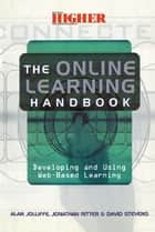 The Online Learning Handbook - Developing and Using Web-based Learning ebook by Jolliffe, Alan (Senior Lecturer, Virtual College Development Centre,...