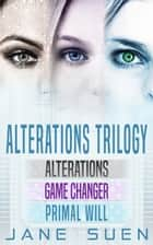 ALTERATIONS TRILOGY - Alterations, Game Changer, Primal Will ebook by Jane Suen