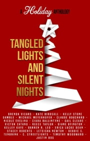 Tangled Lights and Silent Nights: A Holiday Anthology ebook by Kelly Stone Gamble, Brenda Vicars, Kate Birdsall,...