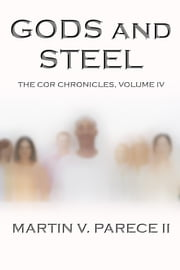Gods and Steel - The Cor Chronicles, Vol. IV ebook by Martin Parece