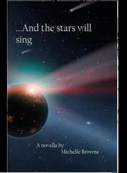 And the Stars Will Sing ebook by Michelle Browne