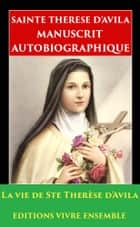 Sainte Therese d'Avila - Manuscrit Autobiographique ebook by Sainte Therese d'Avila