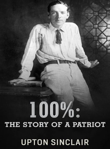 100%: the Story of a Patriot ebook by Upton Sinclair