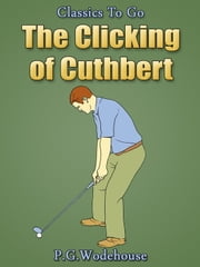 The Clicking of Cuthbert - Revised Edition of Original Version ebook by P. G. Wodehouse