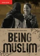 Being Muslim: A Groundwork Guide - A Groundwork Guide ebook by Haroon Siddiqui, Jane Springer