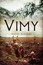 Vimy ebook by Burton, Pierre