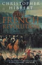 The French Revolution ebook by Christopher Hibbert