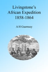 Livingstone's African Expedition of 1858-1864, Illustrated ebook by A H Guernsey