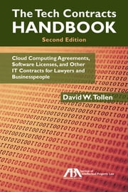 The Tech Contracts Handbook - Cloud Computing Agreements, Software Licenses, and Other IT Contracts for Lawyers and Businesspeople ebook by David W. Tollen