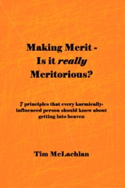 Making Merit: Is it really Meritorious? ebook by Tim McLachlan