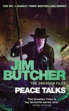 Peace Talks - The Dresden Files, Book Sixteen ebook by Jim Butcher