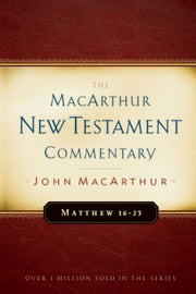 Matthew 16-23 MacArthur New Testament Commentary ebook by John F MacArthur