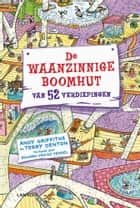De waanzinnige boomhut van 52 verdiepingen ebook by Edward van de Vendel,Terry Denton,Andy Griffiths