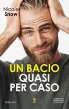 Un bacio quasi per caso ebook by Nicole Snow