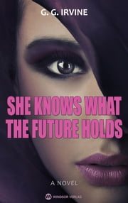 She knows what the future holds - A Novel ebook by G.g. Irvine