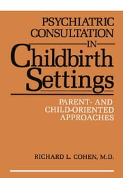 Psychiatric Consultation in Childbirth Settings - Parent- and Child-Oriented Approaches ebook by Ronald L. Cohen