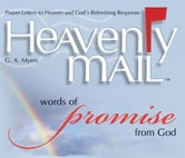 Heavenly Mail/Words of Promise - Prayers Letters to Heaven and God's Refreshing Response ebook by G.A. Myers