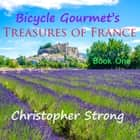 Bicycle Gourmet's Treasures of France - Book One audiobook by Christopher Strong