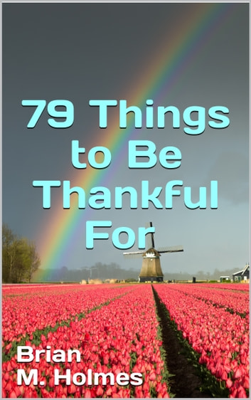 79 Things to Be Thankful For ebook by Brian M. Holmes
