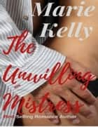 The Unwilling Mistress ebook by Marie Kelly