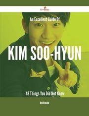 An Excellent Guide Of Kim Soo-hyun - 48 Things You Did Not Know ebook by Ruth Mcmahon