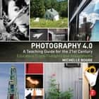 Photography 4.0: A Teaching Guide for the 21st Century ebook by Michelle Bogre