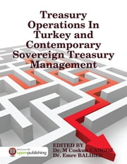 Treasury Operations In Turkey and Contemporary Sovereign Treasury Management ebook by Dr. M Coskun Cangöz,Dr. Emre Balibek