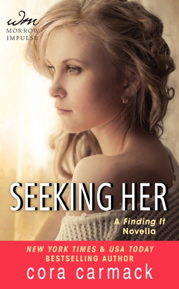 Seeking Her - A FINDING IT Novella ebook by Cora Carmack