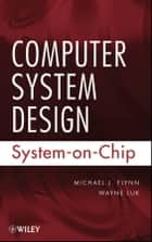 Computer System Design ebook by Michael J. Flynn,Wayne Luk