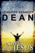 Power in the Name of Jesus ebook by Jennifer Kennedy Dean