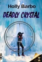 Deadly Crystal - Quick Reads, #5 ebook by Holly Barbo