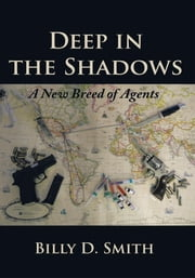 Deep in the Shadows - A New Breed of Agents ebook by Billy D. Smith