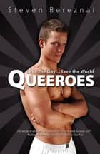 Queeroes: Save the Gay … Save the World ebook by Steven Bereznai
