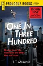 One in Three Hundred - Book One in the One in Three Hundred Trilogy ebook by J.T. McIntosh