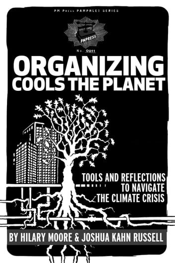 Organizing Cools the Planet - Tools and Reflections on Navigating the Climate Crisis ebook by Joshua Kahn Russell,Hilary Moore