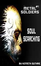 Metal Soldiers #1: Soul Searching ebook by Kenneth Guthrie
