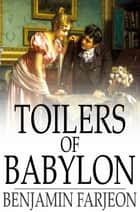 Toilers of Babylon - A Novel ebook by Benjamin Farjeon