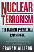 Nuclear Terrorism ebook by Graham Allison