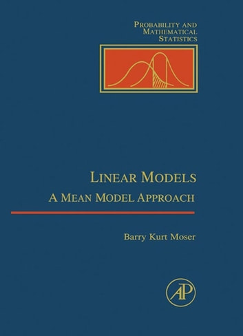 Linear Models - A Mean Model Approach ebook by William R. Moser,Zbynek Sidak,David Aldous,Pranab K. Sen