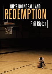 Rip's Roundball and Redemption ebook by Phil Ripton