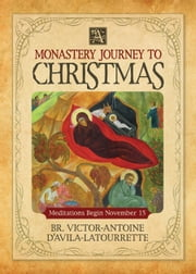 A Monastery Journey to Christmas ebook by D'Avila-Latourrette, Victor-Antoine